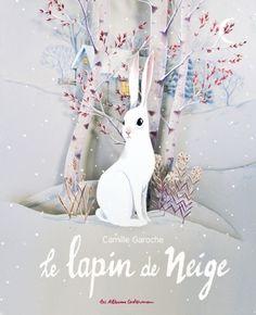 Le lapin de neige. Camille GAROCHE – 2016 (Dès 4 ans)