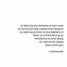 Image may contain: text that says 'al teken jy jou toekoms op haar arms en beplan jou dag rondom haar skedule al omkring jy haar in jou dagboek en staar in verwondering en woordloos na haar gesig sal tyd nooit regtig joune wees nie. Afrikaanse Quotes, Poems, Inspirational Quotes, Sayings, Instagram, Image, Life Coach Quotes, Lyrics, Poetry