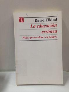 372.21 / E437 La educación errónea: niños preescolares en peligro / David Elkind