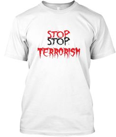 Stop Stop Terrorism White T-Shirt Front