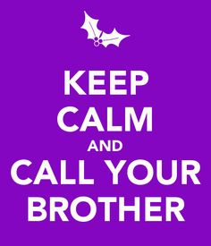 KEEP CALM AND CALL YOUR BROTHER