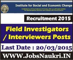 Institute for Social and Economic Change Bangalore Recruitment 2015 : Field Investigators/Interviewers – 22 Posts  Last Date : 20/03/2015  http://jobsnaukri.in/institute-for-social-and-economic-change-bangalore-recruitment-2015-field-investigatorsinterviewers-22-posts/