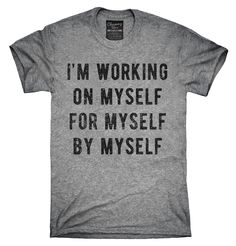 I'm Working On Myself For Myself By Myself Shirt, Hoodies, Tanktops