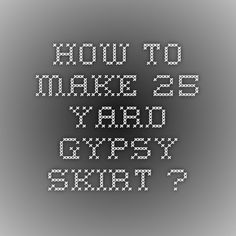 How to make 25 yard gypsy skirt