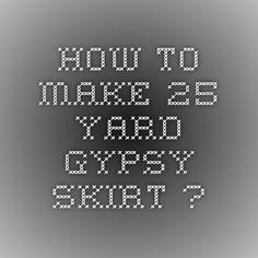 How to make 25 yard gypsy skirt