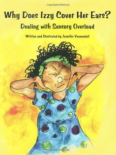 Amazon.com: Why Does Izzy Cover Her Ears? Dealing with Sensory Overload (9781934575468): Jennifer Veenendall: Books