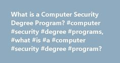 What is a Computer Security Degree Program? #computer #security #degree #programs, #what #is #a #computer #security #degree #program? http://botswana.remmont.com/what-is-a-computer-security-degree-program-computer-security-degree-programs-what-is-a-computer-security-degree-program/  # What Is a Computer Security Degree Program? A computer security degree program can prepare you for the rapidly emerging field of protecting information within computer systems, networks and online. The…