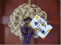 LSU Burlap Wreath... what a fabulous way to welcome your guest during ANY season!