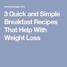 3 Quick and Simple Breakfast Recipes That Help With Weight Loss