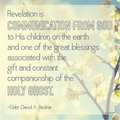 Revelation is communication from God to His children on the earth and one of the great blessings associated with the gift and constant companionship of the Holy Ghost.
