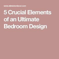 5 Crucial Elements of an Ultimate Bedroom Design