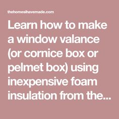 Learn how to make a window valance (or cornice box or pelmet box) using inexpensive foam insulation from the hardware store! Wooden Window Valance, Window Cornices, Valance Window Treatments, Wooden Windows, Cornice Box, Cornice Boards, Ella Home, Aspen House, Hang Curtains
