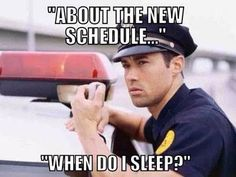 ABOUT THIS NEW WORK SCHEDULE  Law Enforcement Today www.lawenforcementtoday.com