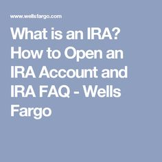 What is an IRA? How to Open an IRA Account and IRA FAQ - Wells Fargo