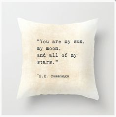 Items similar to EE Cummings Quote Velveteen Pillow Inspiring Words My Sun Moon Stars Celestial Love Typography Inspirational Quote Home Decor Bedroom Decor on Etsy Sun Moon Stars, My Sun And Stars, Moon And Star Quotes, Ee Cummings Quotes, Home Quotes And Sayings, Baby Quotes, My New Room, Home Decor Bedroom, Typography