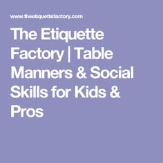 The Etiquette Factory | Table Manners & Social Skills for Kids & Pros