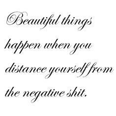 I couldn't agree more :) Distance yourself from Negative.