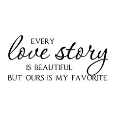Every Love Story is Beautiful Vinyl Wall Quote Decal Lettering - Romantic Bedroom Wedding Decor Wall Art 11H x 23W LO007. $19.95, via Etsy.