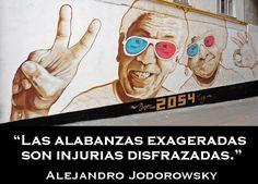 """""""Quien te alaba mucho es un enemigo en gestación"""" -Alejandro Jodorowsky"""