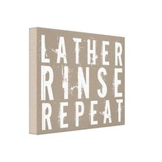 Shop Lather Rinse Repeat Trendy Bathroom Wall Decor created by shopinthecity. Personalize it with photos & text or purchase as is! Faith Box, Salon Signs, Bathroom Wall Decor, Bathroom Ideas, Downstairs Bathroom, Bathroom Designs, White Bathroom, Bathroom Inspiration, Modern Bathroom