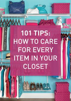 This article is a must read for every woman! Here are 101 tips to care for the clothes in your closet.