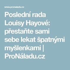 Poslední rada Louisy Hayové: přestaňte sami sebe lekat špatnými myšlenkami   ProNáladu.cz