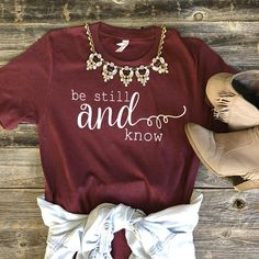 Be Still and Know Shirt / Christian Shirt/ Jesus Shirt/ Faith