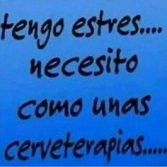 Tengo estres.... necesito como unas cerveterapias Amor Quotes, Fact Quotes, Funny Quotes, Life Quotes, Funny Memes, Jokes, Funny Phrases, Love Phrases, Spanish Humor