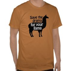 Save the Drama for Your Llama Shirt