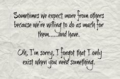 It hurts to be forgotten or left out... to two people in my life that I thought loved me much more than they really do.