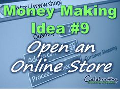 """""""Money Making Idea #9- Open and Online Store""""  Learn how to open your own online store.  Make a part time income, or even replace your full time income. Making Money, Making Money ideas, Making money online"""