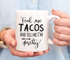 Feed Me Tacos And Tell Me Im Pretty,Taco Mug,Taco Lover Gift,Taco Love,Taco Lovers,Foodie Mug,Foodie Gift,Mugs With Sayings,Funny Coffee Mug by mhuglife on Etsy