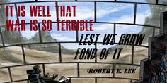 It is well that war is so terrible... -Robert E. Lee. [1000x2000]