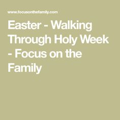 Easter - Walking Through Holy Week - Focus on the Family Remind Me Later, Easter Story, Object Lessons, The Eighth Day, Holy Week, First Names, Walking, Activities, Holidays
