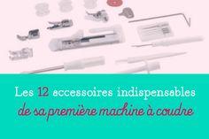 Crafty Bitches - Blog DIY, Couture, Déco, Vintage. Tuto couture, Do it yourself, décoration, rétro.: Les 12 accessoires indispensables de sa première machine à coudre