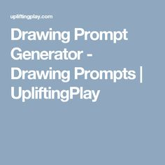 Drawing Prompt Generator - Drawing Prompts | UpliftingPlay