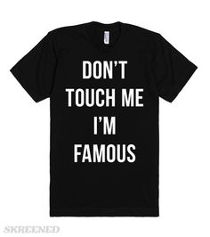 "Don't touch me, i'm famous. Originally a quote from Ashley on the Nickelodeon show ""Drake and Josh,"" also looks dope on a shirt! People shouldn't touch you, especially since you are famous. This stylish tee is the perfect way to let them know. #famous"