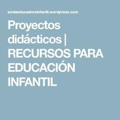 Proyectos didácticos | RECURSOS PARA EDUCACIÓN INFANTIL