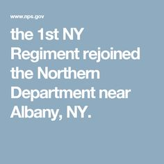 the 1st NY Regiment rejoined the Northern Department near Albany, NY.