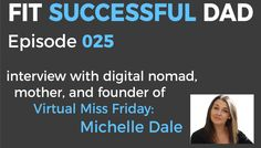 Episode From Corporate Finance to Being a Digital Nomad – Interview with Michelle Dale of Virtual Miss Friday Digital Nomad, Finance, Interview, Dads, Success, Artwork, Blog, Fathers, Work Of Art