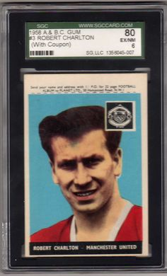 1958 A&BC Sir Bobby Charlton Rookie SGC80  This card, with coupon still attached, is his rookie card.  A great player that was knighted after his career ended.