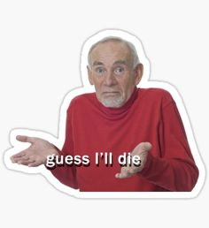 """""""Guess I'll Die"""" Stickers by Kelsey Kate Snapchat Stickers, Meme Stickers, Tumblr Stickers, Cool Stickers, Printable Stickers, The Office Stickers, Laptop Stickers, Red Bubble Stickers, Aesthetic Stickers"""