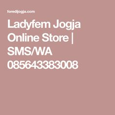 Ladyfem Jogja Online Store | SMS/WA 085643383008