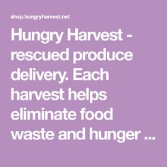 5edd6ef4646 Hungry Harvest - rescued produce delivery. Each harvest helps eliminate  food waste and hunger in