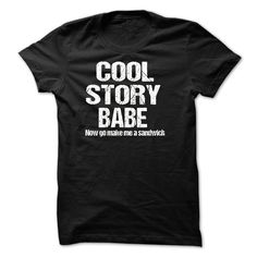 (New Tshirt Great) Cool Story Babe. Now go make me a sandwich Shirts [Top Tshirt Facebook] Hoodies, Tee Shirts