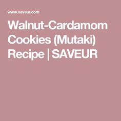 Walnut-Cardamom Cookies (Mutaki) Recipe | SAVEUR