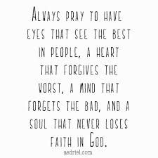 always pray to have eyes that see the best in people - Google Search