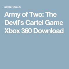 Army of Two: The Devil's Cartel Game Xbox 360 Download