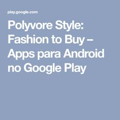 Polyvore Style: Fashion to Buy – Apps para Android no Google Play
