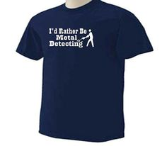 I'd Rather Be Metal Detecting Detector Treasure by TeeDesignsbyVR